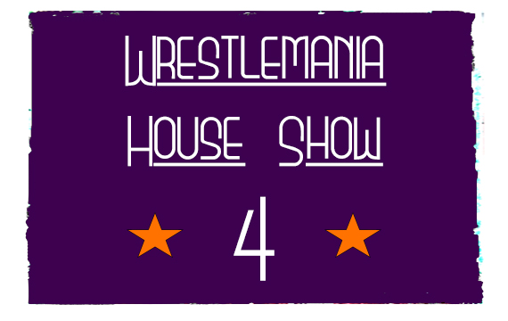 Wrestlemania House Show #4