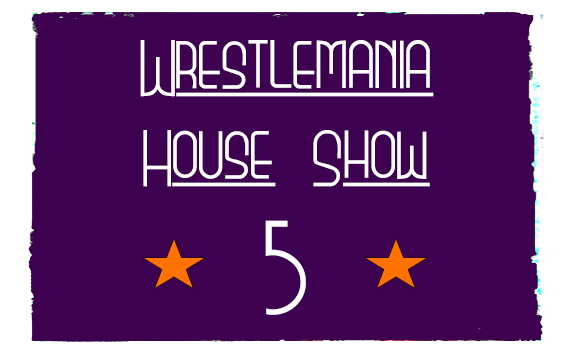 Wrestlemania House Show #5
