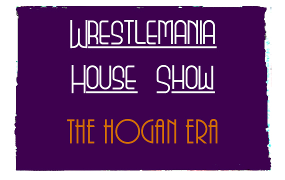 Wrestlemania House Show – The Hogan Era