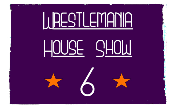 Wrestlemania House Show #6