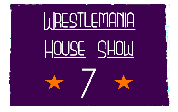Wrestlemania House Show #7