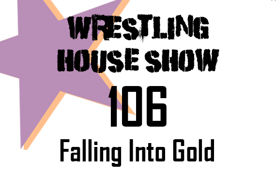 WHS #106 – Falling Into Gold