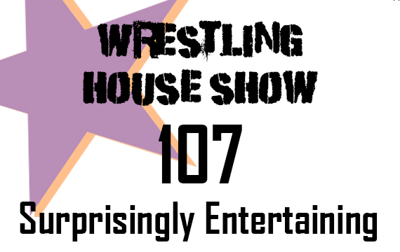 WHS #107 – Surprisingly Entertaining
