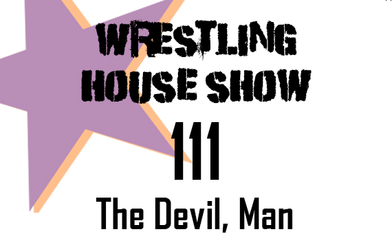 WHS #111 – The Devil, Man