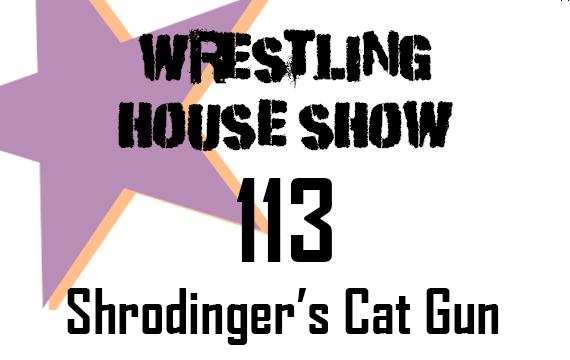 WHS #113 – Schrodinger's Cat Gun