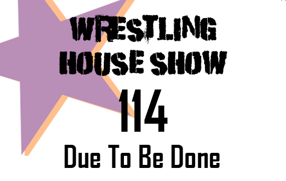 WHS #114 – Due To Be Done