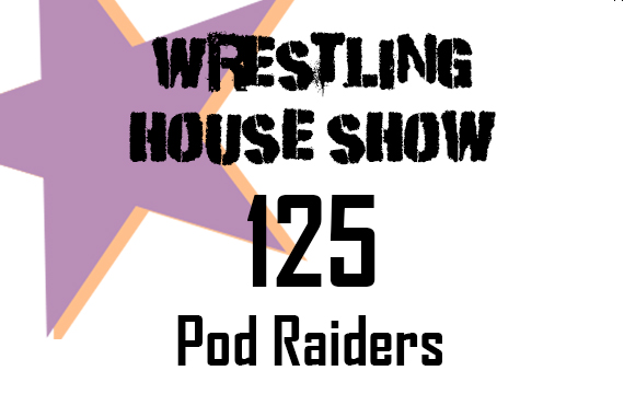 WHS # 125 – Pod Raiders