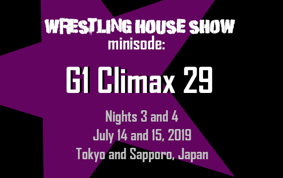 WHS mini – G1 Climax 29 Nights 3 and 4 – Wrestling House Show