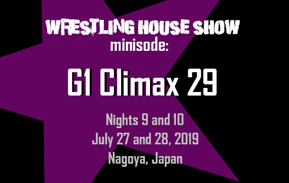 WHS mini – G1 Climax 29 Nights 9 and 10 – Wrestling House Show