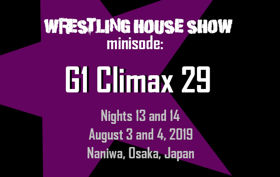 WHS mini – G1 Climax 29 Nights 13 and 14
