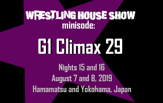 WHS mini – G1 Climax 29 Nights 15 and 16
