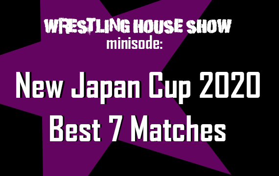 Best of the New Japan Cup 2020 – WHS mini