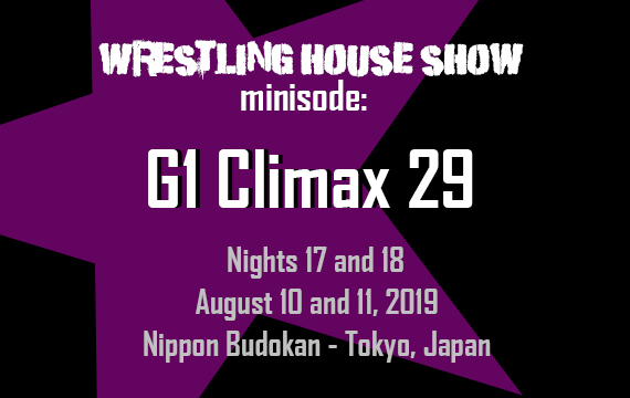 WHS mini – G1 Climax 29 Nights 17 and 18