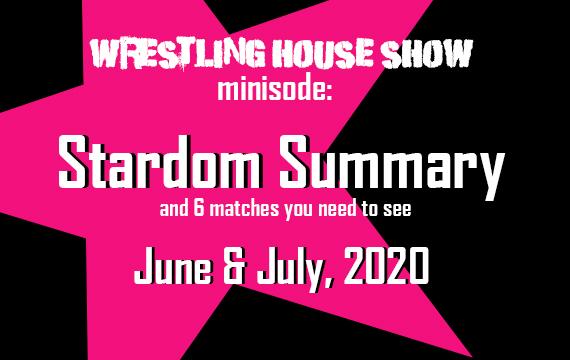 Stardom Summary: June & July, 2020 – WHS mini